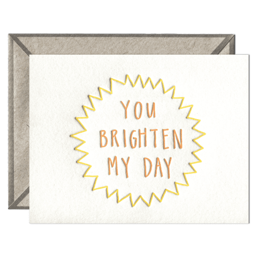 You Brighten My Day Letterpress Greeting Card with Envelope