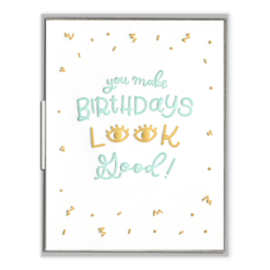 Birthdays Look Good Letterpress Greeting Card